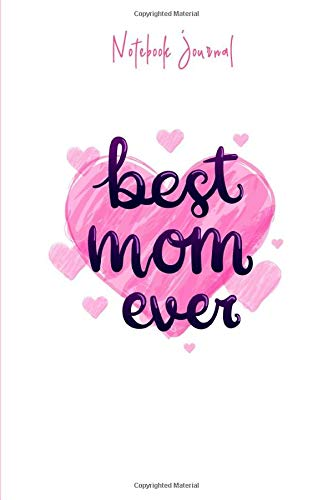 Notebook Journal best mom ever: happy mother's day-logbook original for moms-a perfect gift for woman on mother's day-keepsake journal-also for ... mommy day notebook-love-(6x9) 160 pages