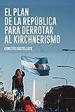 El Plan de la República para derrotar al Kirchnerismo