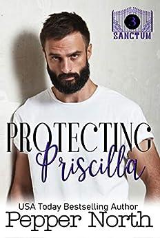 Protecting Priscilla: A SANCTUM Novel by [Pepper North]