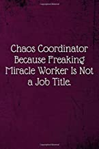 Chaos Coordinator Because Freaking Miracle Worker Is Not a Job Title.: Coworker Notebook (Funny Office Journals)- Lined Blank Notebook Journal