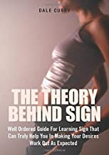 The Theory Behind Sign: Well Ordered Guide For Learning Sign That Can Truly Help You In Making Your Desires Work Out As Expected