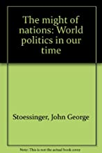 The Might of Nations: World Politics in Our Time