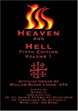 Heaven and Hell Fifth Edition Volume One: The Official Organ of William Blake Lodge