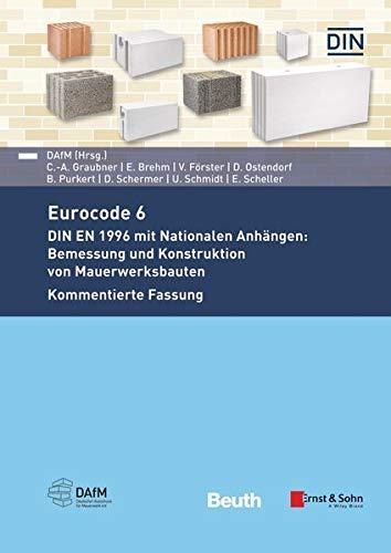 Eurocode 6: DIN EN 1996 mit Nationalen Anhängen: Bemessung und Konstruktion von Mauerwerksbauten Kommentierte Fassung (Beuth Kommentar)