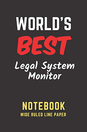 World's Best Legal System Monitor Notebook: Wide Ruled Line Paper. Perfect Gift/Present for any occasion. Appreciation, Retirement, Year End, ... Anniversary, Father's Day, Mother's Day