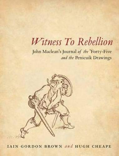 Witness to Rebellion: John Maclean's Journal of the Forty Five and the...