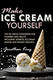 Make ice cream yourself: The ice cream cookbook for children and adults including sorbets, ice cream shakes and frozen yogurts