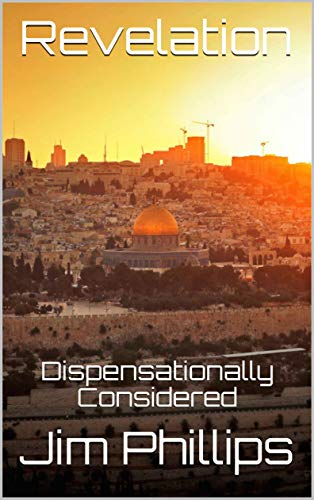 Revelation: Dispensationally Considered (English Edition)