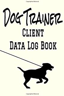 """Dog Trainer Client Data Log Book: 6"""" x 9"""" Professional Dog Obedience Training Client Tracking Address & Appointment Book with A to Z Alphabetic Tabs to Record Personal Customer Information (157 Pages)"""