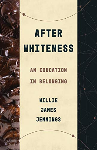Compare Textbook Prices for After Whiteness: An Education in Belonging Theological Education between the Times Illustrated Edition ISBN 9780802878441 by Jennings, Willie James