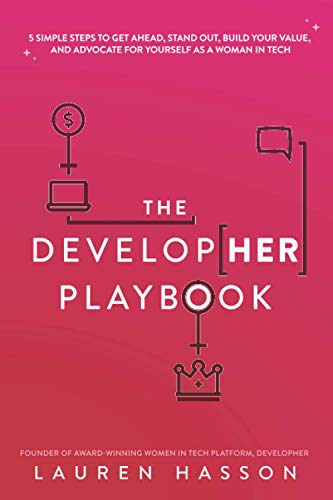 The DevelopHer Playbook: 5 Simple Steps to Get Ahead, Stand Out, Build Your Value, and Advocate for Yourself as a Woman in Tech