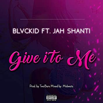 Give It to Me (feat. Jah Shanti)