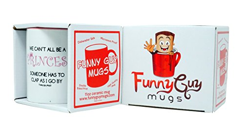 Funny Guy Mugs We Can't All Be A Princess Someone Has To Clap As I Go By Coffee Mug, Ceramic, White, 11-Ounce