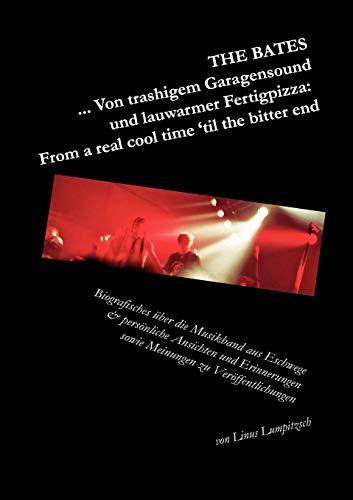 The Bates... Von trashigem Garagensound und lauwarmer Fertigpizza: From a real cool time 'til the bitter end: Biografisches über die Musikband aus ... sowie Meinungen zu Veröffentlichungen