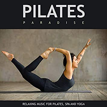 Pilates Paradise: Relaxing Music For Pilates, Spa and Yoga