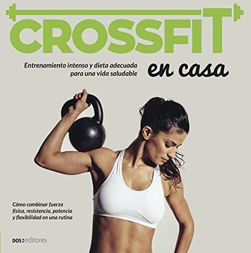 CROSSFIT: entrenamiento intenso y dieta adecuada para una vida saludable