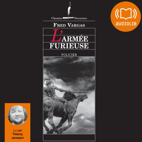 L'armée furieuse     Commissaire Adamsberg 8              By:                                                                                                                                 Fred Vargas                               Narrated by:                                                                                                                                 Thierry Janssen                      Length: 11 hrs and 59 mins     11 ratings     Overall 4.7
