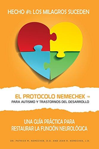 El Protocolo Nemechek ™ Para Autismo y Trastornos del Desarrollo: Una Guía Práctica Para Restaurar La Función Neurológica