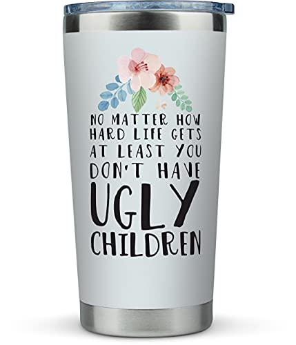 Mom Birthday Gifts Funny - 'Mom No Matter What/Ugly Children' 20oz Travel Mug/Tumbler for Coffee - Happy Mothers Day Gift Idea for Mother, Christmas, Moms, From Son, Daughter, Kids, Tea