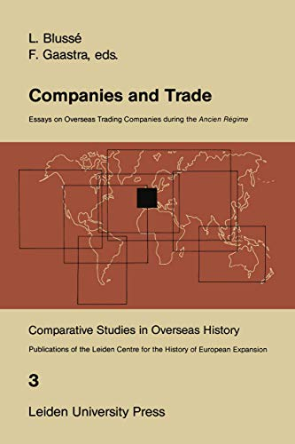 Companies and Trade: Essays on Overseas Trading Companies during the Ancien Régime (Comparative Studies in Overseas History (3))