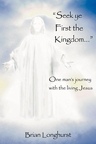 Seek Ye First the Kingdom: One Man's Journey with the Living Jesus
