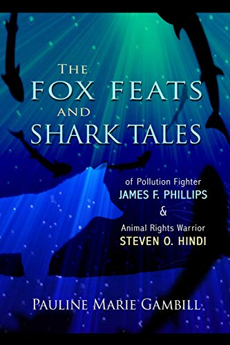 Compare Textbook Prices for The Fox Feats and Shark Tales: Of Pollution Fighter James F. Phillips and Animal Rights Warrior Steven O. Hindi  ISBN 9781954039056 by Gambill, Pauline Marie