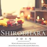 Shirodhara 2019 - Música Budista para las Técnicas Ayurvédicas para la Relajación Profunda