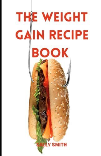 THE WEIGHT GAIN RECIPE BOOK: Learn different recipes to gain weight and stay healthy