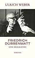 Friedrich Duerrenmatt: Eine Biographie
