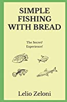 Simple Fishing With Bread: The Secret? Experience!