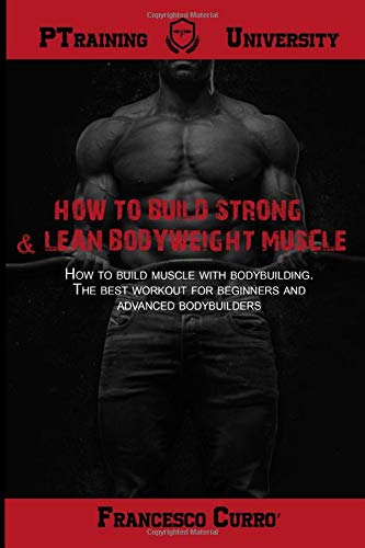 How to build strong & lean bodyweight muscle: How to build muscle with bodybuilding. The best workout for beginners and advanced bodybuilders (Italian Edition)