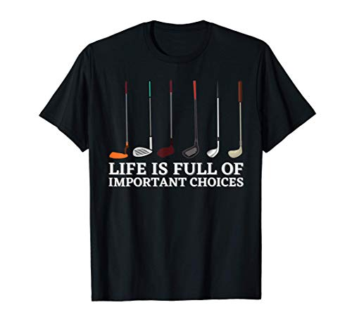 Funny Life Is Full Of Important Choices Golf Lover Cool Gift T-Shirt