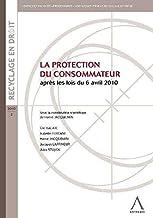 Livres La protection du consommateur : Après les lois du 6 avril 2010 PDF