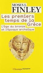 Les premiers temps de la Grèce - L'âge du bronze et l'époque archaïque de Moses I. Finley