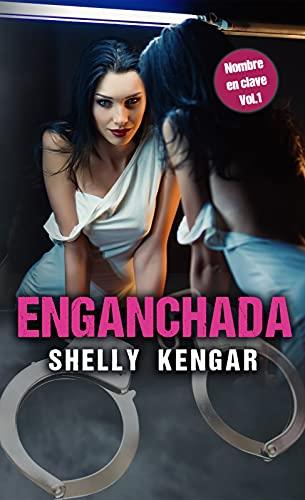 ENGANCHADA: Nombre en Clave Vol.1 de SHELLY KENGAR