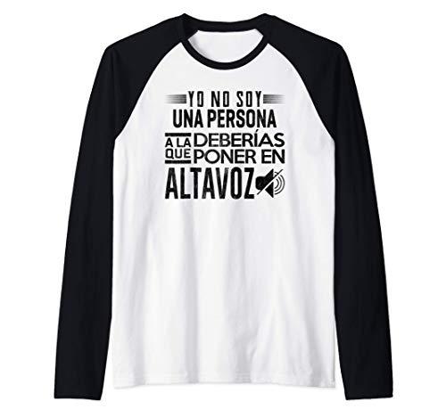 Yo No Soy Una Persona A La Que Deberías Poner En Altavoz Camiseta Manga Raglan