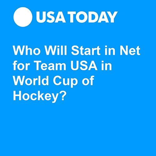 Who Will Start in Net for Team USA in World Cup of Hockey? audiobook cover art