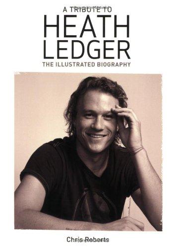 Heath Ledger: An Illustrated Biography