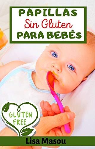 Papillas para bebés sin Gluten : Recetas De Papillas Para Bebés SIN Gluten / Recetas para bebes sin gluten / Deliciosas papillas sin gluten para bebes