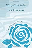 Not just a rose is a blue rose | The impossible is possible: Pre-numbered dual ruled grid blank notebook with your own table of contents (Not just a rose, it's more than a rose)