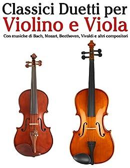 Classici Duetti per Violino e Viola: Facile Violino! Con musiche di Bach, Mozart, Beethoven, Vivaldi e altri compositori (Italian Edition) by [Javier Marcó]