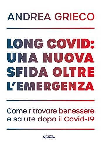 Long Covid: una nuova sfida oltre l'emergenza. Come ritrovare benessere e salute dopo il Covid-19