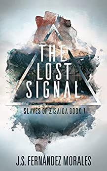 The Lost Signal (Slaves of Zisaida Book 1) by [J.S. Fernandez Morales]