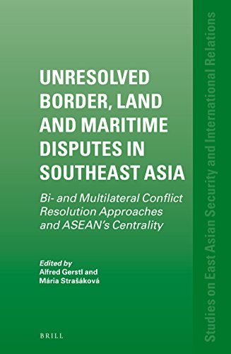 Unresolved Border, Land and Maritime Disputes in Southeast Asia: Bi- And Multilateral Conflict Resolution Approaches and Asean's Centrality (Studies ... Security and International Relations, Band 4)