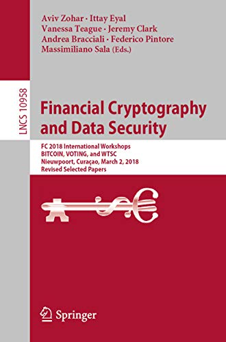 Financial Cryptography and Data Security: FC 2018 International Workshops, BITCOIN, VOTING, and WTSC, Nieuwpoort, Curaçao, March 2, 2018, Revised Selected … Notes in Computer Science Book 10958)