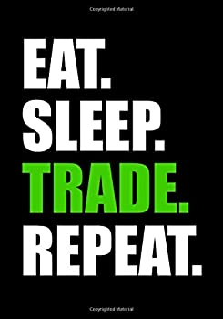 Eat Sleep Trade Repeat  Trading Log Book | Define your Goals Record your Strategies & Keep Track of your Trade History | 150 pages  7 x10