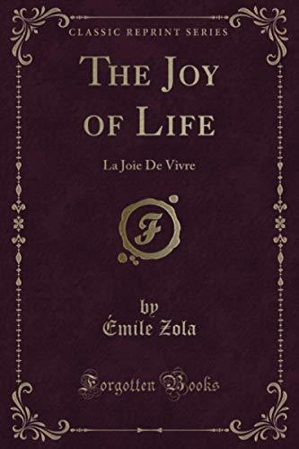The Joy of Life (Classic Reprint): La Joie De Vivre