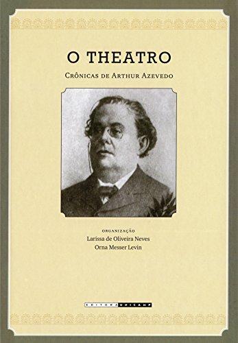 O Theatro: Crônicas de Arthur Azevedo (1894-1908)
