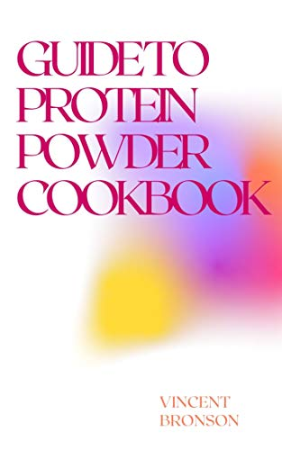 Guide to Protein Powder Cookbook: Protein powders are concentrated sources of protein from animal or plant foods, such as dairy, eggs, rice or peas.