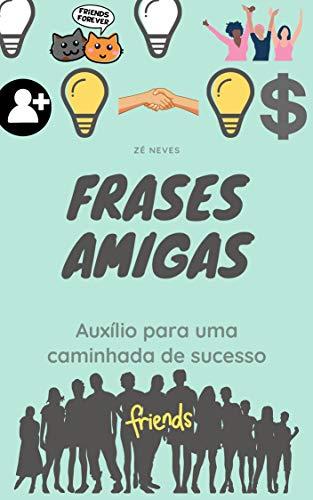 Frases Amigas: Auxílio para uma caminhada de sucesso (Portuguese Edition)